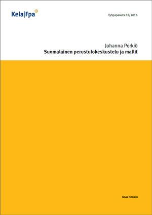 Suomalainen perustulokeskustelu ja mallit (Kela, 2016)