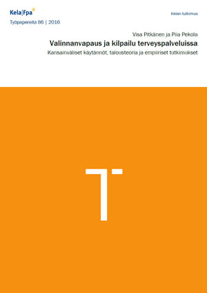Valinnanvapaus ja kilpailu terveyspalveluissa (Kela 2016)